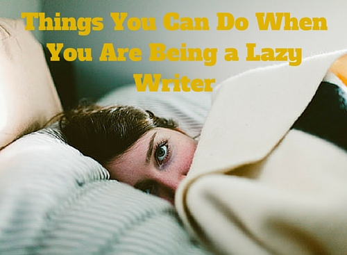 Things You Can Do When You Are Being a Lazy Writer